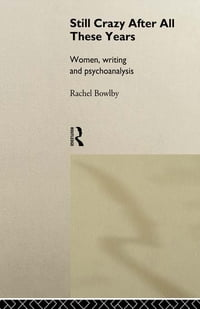 Still Crazy After All These Years: Women, Writing and Psychoanalysis