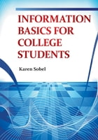 Information Basics for College Students by Karen Sobel
