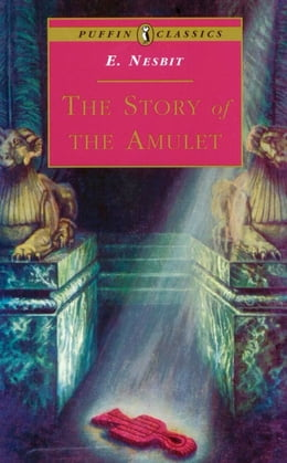 Book The Story Of The Amulet by E. Nesbit