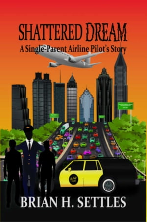 Shattered : Dream A Single-Parent Airline Pilot's Story