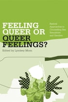 Feeling Queer or Queer Feelings?: Radical Approaches to Counselling Sex, Sexualities and Genders by Lyndsey Moon