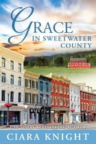 Grace in Sweetwater County by Ciara Knight