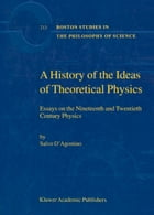 A History of the Ideas of Theoretical Physics: Essays on the Nineteenth and Twentieth Century Physics by S. D'Agostino