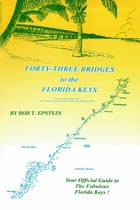 Forty-Three Bridges to the Florida Keys by Bob T. Epstein