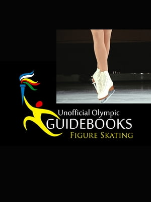 Unofficial Olympic Guidebook - Figure Skating