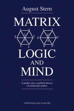 Book Matrix Logic and Mind: A Probe into a Unified Theory of Mind and Matter by Stern, A.