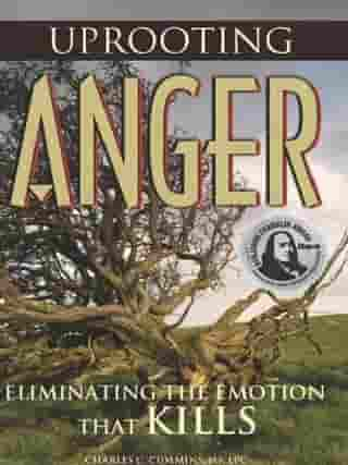 Uprooting Anger: Eliminating The Emotion That Kills by Charlie Cummins