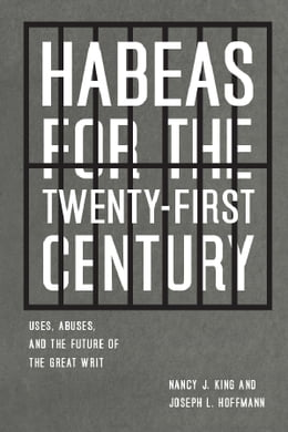 Book Habeas for the Twenty-First Century: Uses, Abuses, and the Future of the Great Writ by Nancy J. King