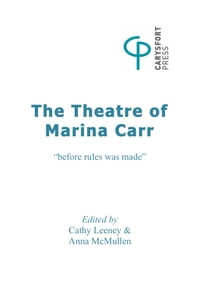 "The Theatre of Marina Carr: ""Before rules was made"""
