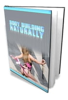 Body Building Naturally by Anonymous