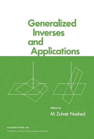 Generalized Inverses and Applications: Proceedings of an Advanced Seminar Sponsored by the Mathematics Research Center,  the University of Wisconsin-Ma