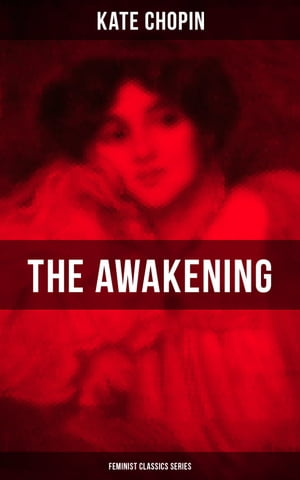 THE AWAKENING (Feminist Classics Series): One Women's Story from the Turn-Of-The-Century American South