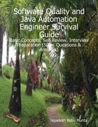 Software Quality and Java Automation Engineer Survival Guide: Basic Concepts, Self Review, Interview Preparation (500+ Questions & Answers) by Jagadesh Munta