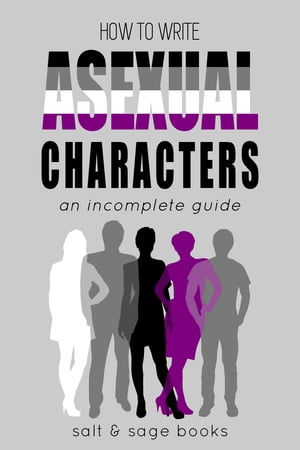 How to Write Asexual Characters: An Incomplete Guide