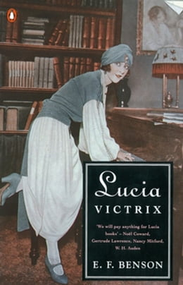 Book Lucia Victrix: Mapp and Lucia, Lucia's Progress, Trouble for Lucia by E. F. Benson