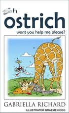 Oh ostrich won't you help me please?: Whimsical Funny Bedtime Story/Rhyme About Being Helpful by Gabriella Richard