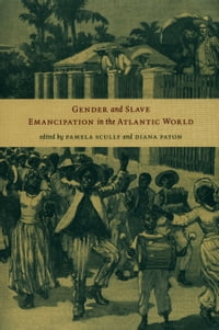 Gender and Slave Emancipation in the Atlantic World