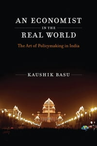 An Economist in the Real World: The Art of Policymaking in India