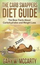 Carb Swappers Diet Guide by Gary W. McCarty