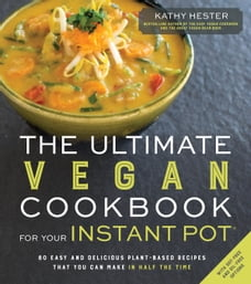 The Ultimate Vegan Cookbook for Your Instant Pot: 80 Easy and Delicious Plant-Based Recipes That…