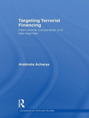 Targeting Terrorist Financing International Cooperation and New Regimes