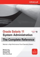 Oracle Solaris 11 System Administration The Complete Reference by Michael Jang