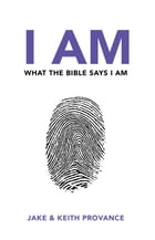 I AM: What the Bible Says I Am by Jake Provance