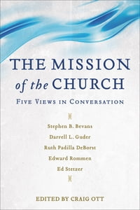 The Mission of the Church: Five Views in Conversation
