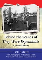 Behind the Scenes of They Were Expendable: A Pictorial History by Lou Sabini