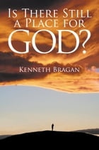 Is There Still a Place for God? by Kenneth Bragan