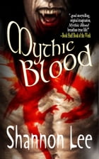 Mythic Blood by Shannon Lee