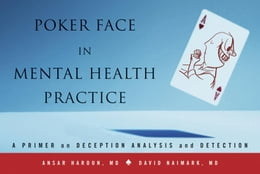 Book Poker Face in Mental Health Practice: A Primer on Deception Analysis and Detection by Ansar Haroun