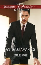 Antigos amantes by EMILIE ROSE