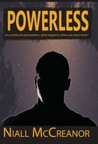 Powerless: In a world of superpowers, what happens when you have none? by Niall McCreanor