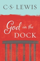God in the Dock by C. S. Lewis