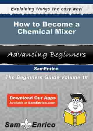 How to Become a Chemical Mixer: How to Become a Chemical Mixer by Barrett Gage