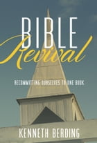 Bible Revival: Recommitting Ourselves to One Book by Kenneth Berding
