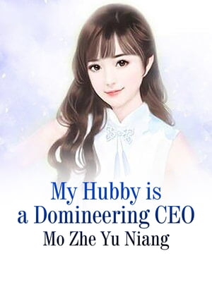 My Hubby is a Domineering CEO: Volume 2 by Mo ZheYuNiang