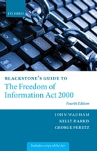 Blackstone's Guide to the Freedom of Information Act 2000 by John Wadham
