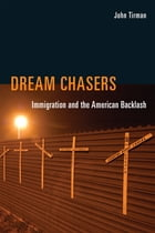 Dream Chasers: Immigration and the American Backlash