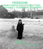 FREEDOM FROM COMPULSIVE OVEREATING 32 Pounds 7 Years and Counting! by Jay Kyle Petersen