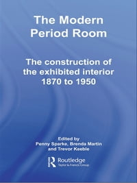 The Modern Period Room: The Construction of the Exhibited Interior 1870–1950