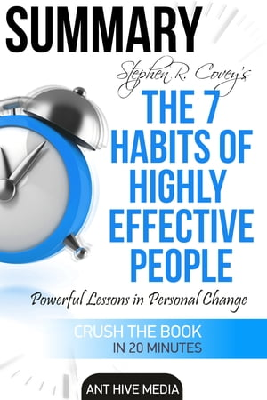 Steven R. Covey's The 7 Habits of Highly Effective People: Powerful Lessons in Personal Change | Summary by Ant Hive Media