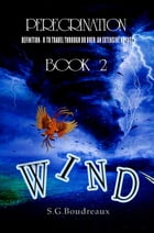 PEREGRINATION SERIES: BOOK 2: WIND by Shawna Gaile Boudreaux