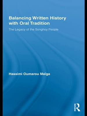 Balancing Written History with Oral Tradition The Legacy of the Songhoy People