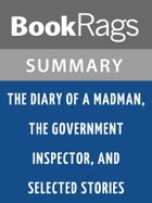 The Diary of a Madman, the Government Inspector, and Selected Stories by Nikolai Gogol l Summary & Study Guide by BookRags