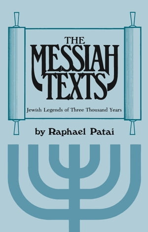 The Messiah Texts Jewish Legends of Three Thousand Years
