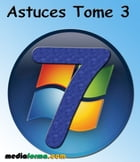 Windows 7 Astuces Tome 3 by Michel MARTIN