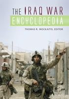 The Iraq War Encyclopedia by Thomas R. Mockaitis