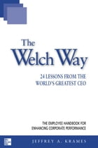 The Welch Way: 24 Lessons from the World's Greatest CEO